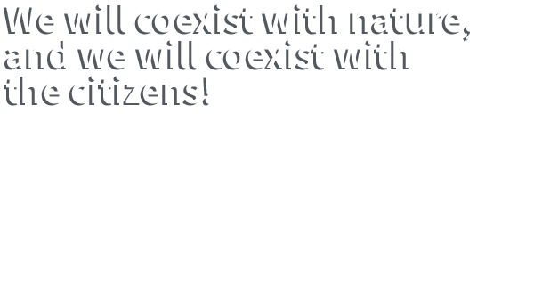 We will coexist with nature and coexist with the residents!